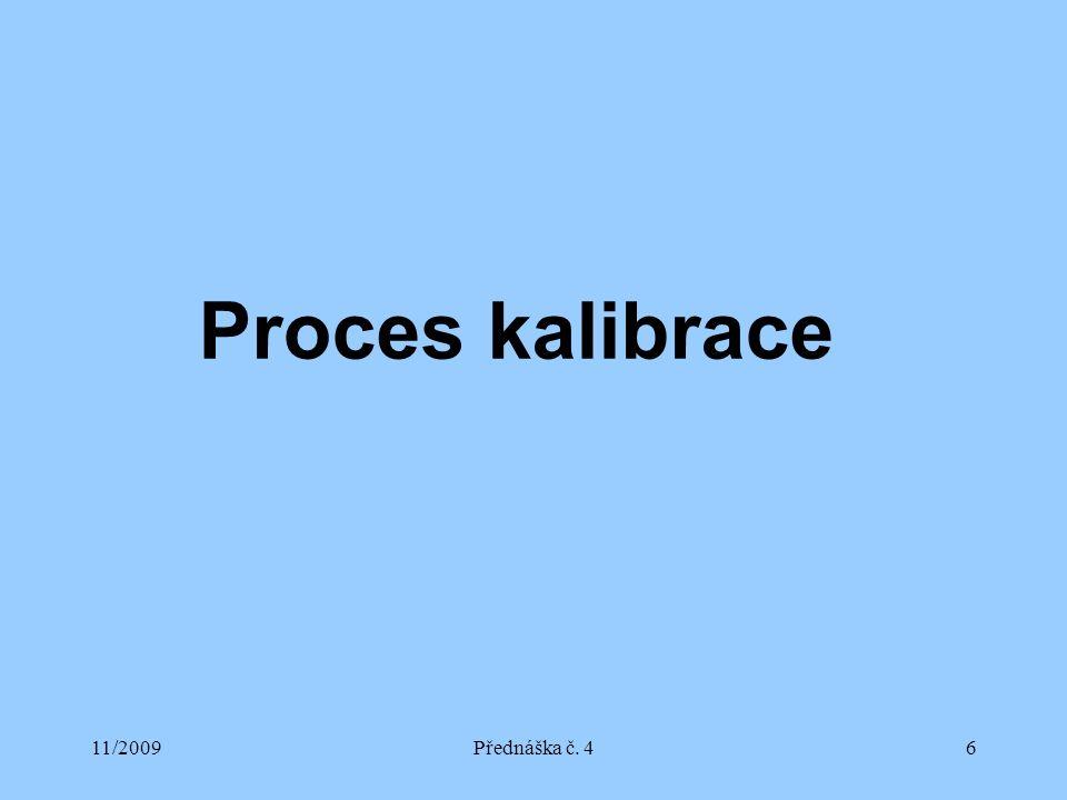 11/2009Přednáška č. 46 Proces kalibrace