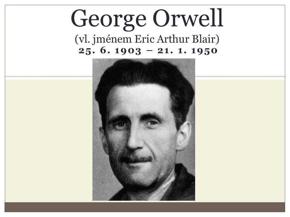 25. 6. 1903 – 21. 1. 1950 George Orwell (vl. jménem Eric Arthur Blair)
