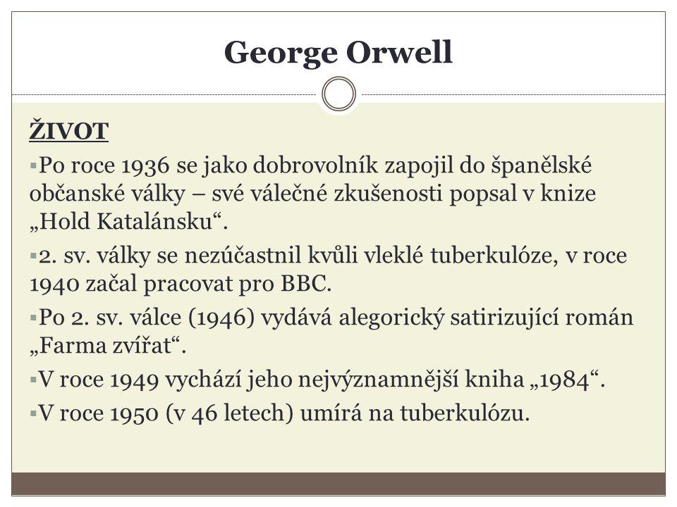 """George Orwell ŽIVOT  Po roce 1936 se jako dobrovolník zapojil do španělské občanské války – své válečné zkušenosti popsal v knize """"Hold Katalánsku ."""