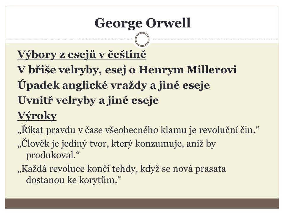 George Orwell Výbory z esejů v češtině V břiše velryby, esej o Henrym Millerovi Úpadek anglické vraždy a jiné eseje Uvnitř velryby a jiné eseje Výroky