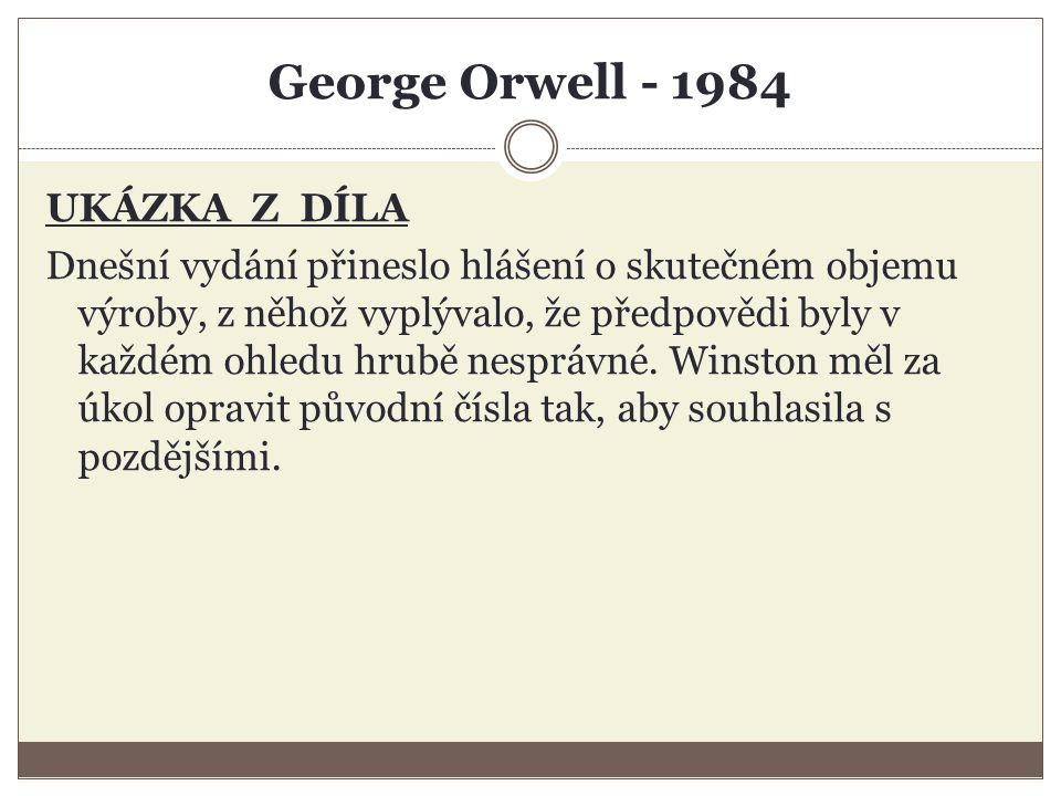 George Orwell - 1984 UKÁZKA Z DÍLA Dnešní vydání přineslo hlášení o skutečném objemu výroby, z něhož vyplývalo, že předpovědi byly v každém ohledu hrubě nesprávné.