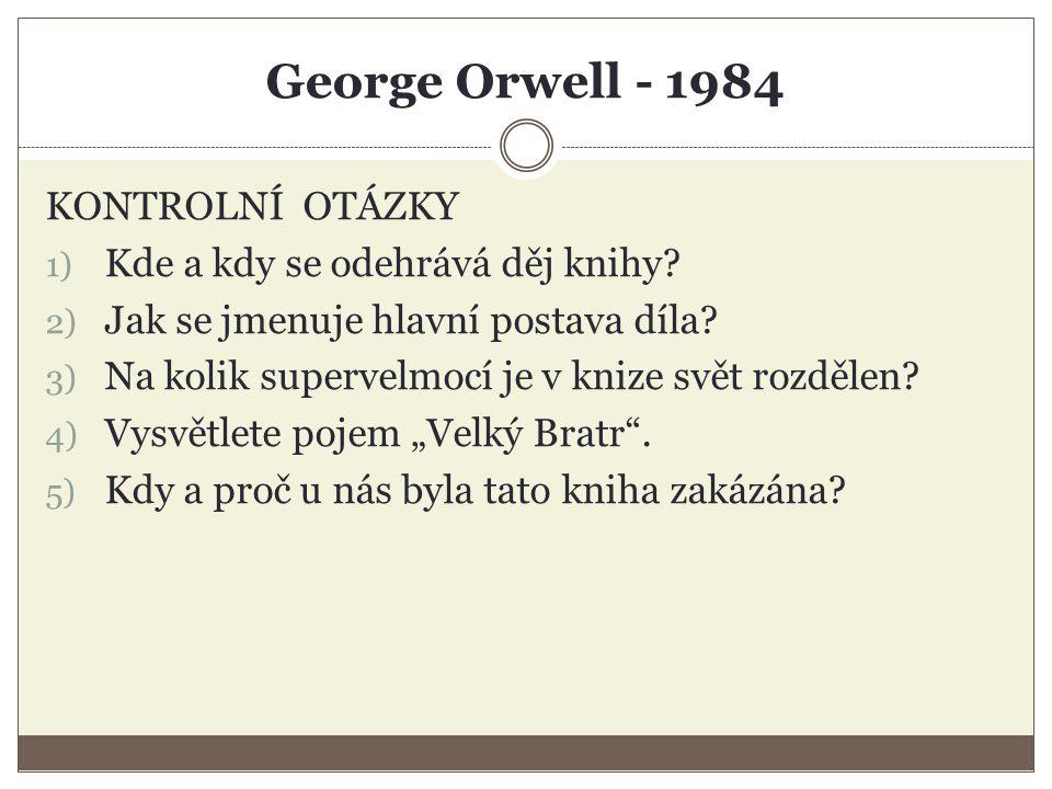 George Orwell - 1984 KONTROLNÍ OTÁZKY 1) Kde a kdy se odehrává děj knihy.