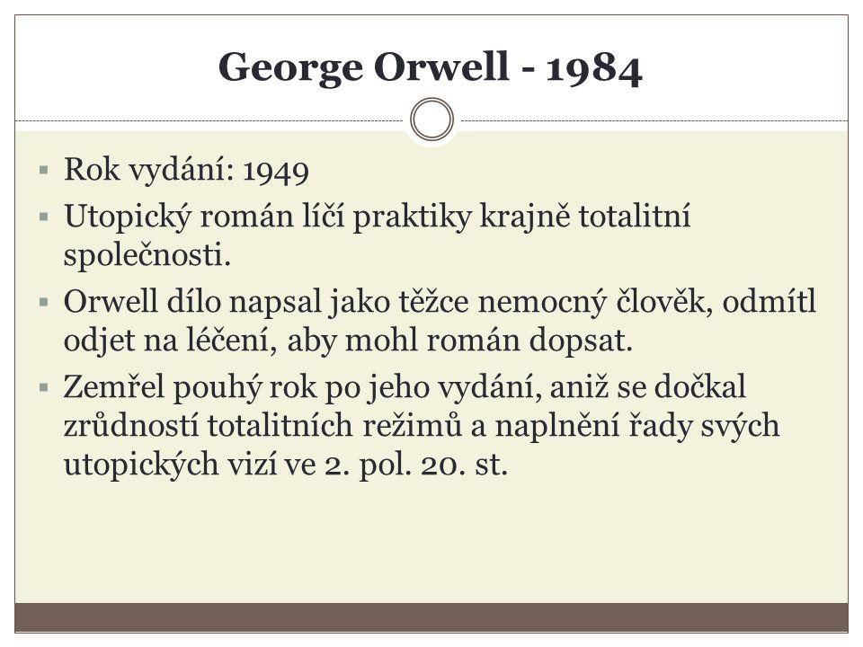 George Orwell - 1984  Rok vydání: 1949  Utopický román líčí praktiky krajně totalitní společnosti.
