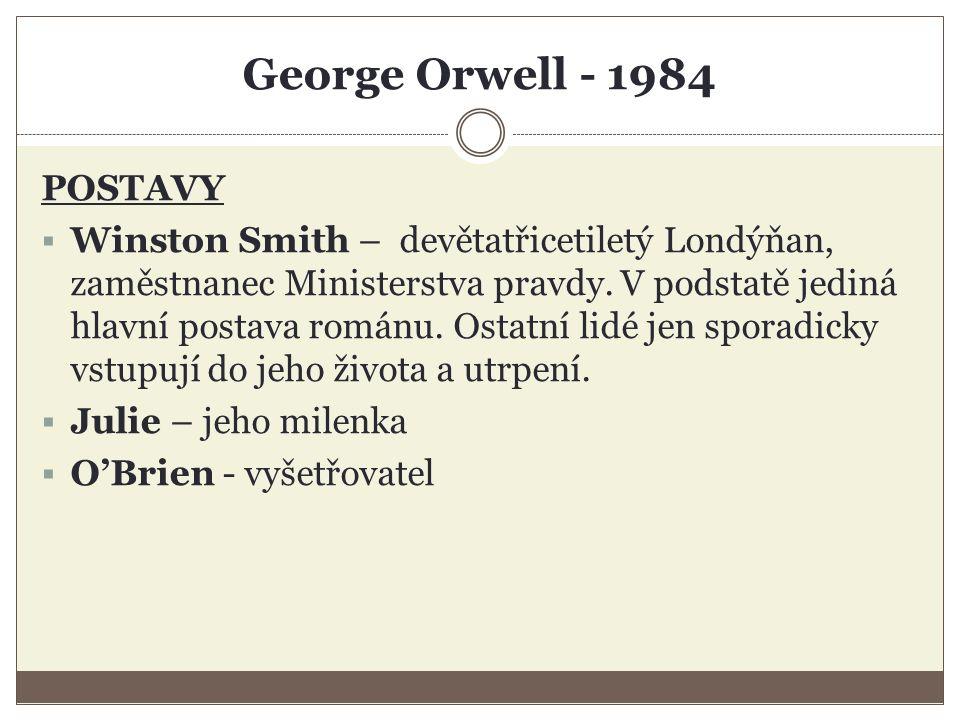 George Orwell - 1984 POSTAVY  Winston Smith – devětatřicetiletý Londýňan, zaměstnanec Ministerstva pravdy.
