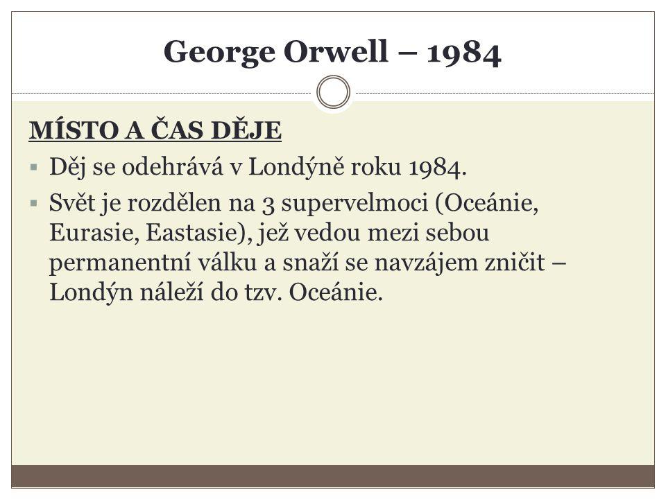 George Orwell – 1984 MÍSTO A ČAS DĚJE  Děj se odehrává v Londýně roku 1984.