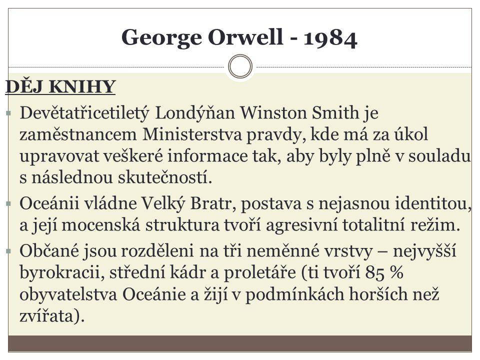 George Orwell - 1984 DĚJ KNIHY  Devětatřicetiletý Londýňan Winston Smith je zaměstnancem Ministerstva pravdy, kde má za úkol upravovat veškeré informace tak, aby byly plně v souladu s následnou skutečností.