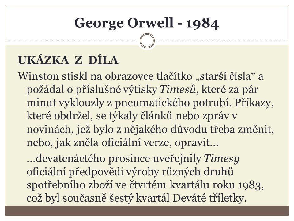 """George Orwell - 1984 UKÁZKA Z DÍLA Winston stiskl na obrazovce tlačítko """"starší čísla a požádal o příslušné výtisky Timesů, které za pár minut vyklouzly z pneumatického potrubí."""