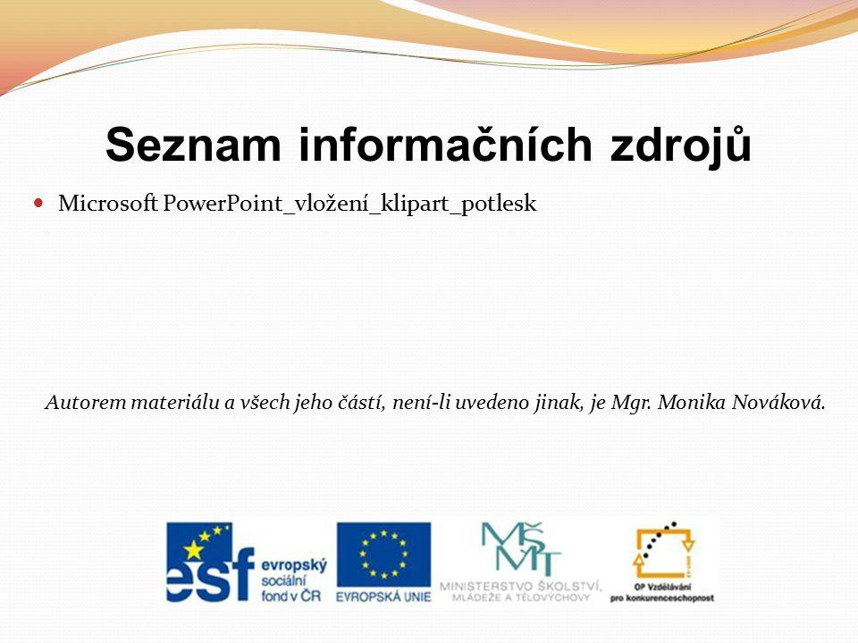 Seznam informačních zdrojů Microsoft PowerPoint_vložení_klipart_potlesk Autorem materiálu a všech jeho částí, není-li uvedeno jinak, je Mgr.