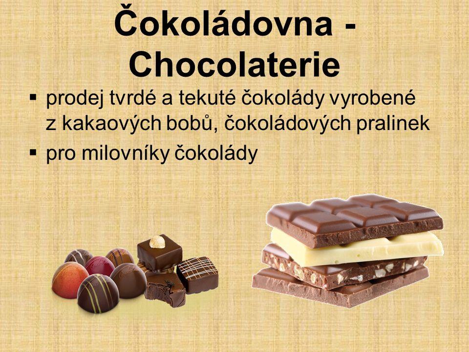 Čokoládovna - Chocolaterie  prodej tvrdé a tekuté čokolády vyrobené z kakaových bobů, čokoládových pralinek  pro milovníky čokolády