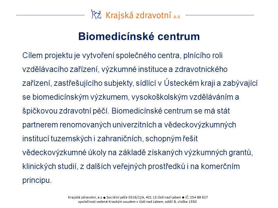 Biomedicínské centrum Cílem projektu je vytvoření společného centra, plnícího roli vzdělávacího zařízení, výzkumné instituce a zdravotnického zařízení, zastřešujícího subjekty, sídlící v Ústeckém kraji a zabývající se biomedicínským výzkumem, vysokoškolským vzděláváním a špičkovou zdravotní péčí.