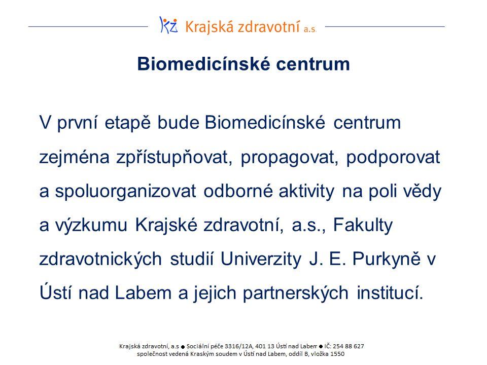 Biomedicínské centrum V první etapě bude Biomedicínské centrum zejména zpřístupňovat, propagovat, podporovat a spoluorganizovat odborné aktivity na poli vědy a výzkumu Krajské zdravotní, a.s., Fakulty zdravotnických studií Univerzity J.