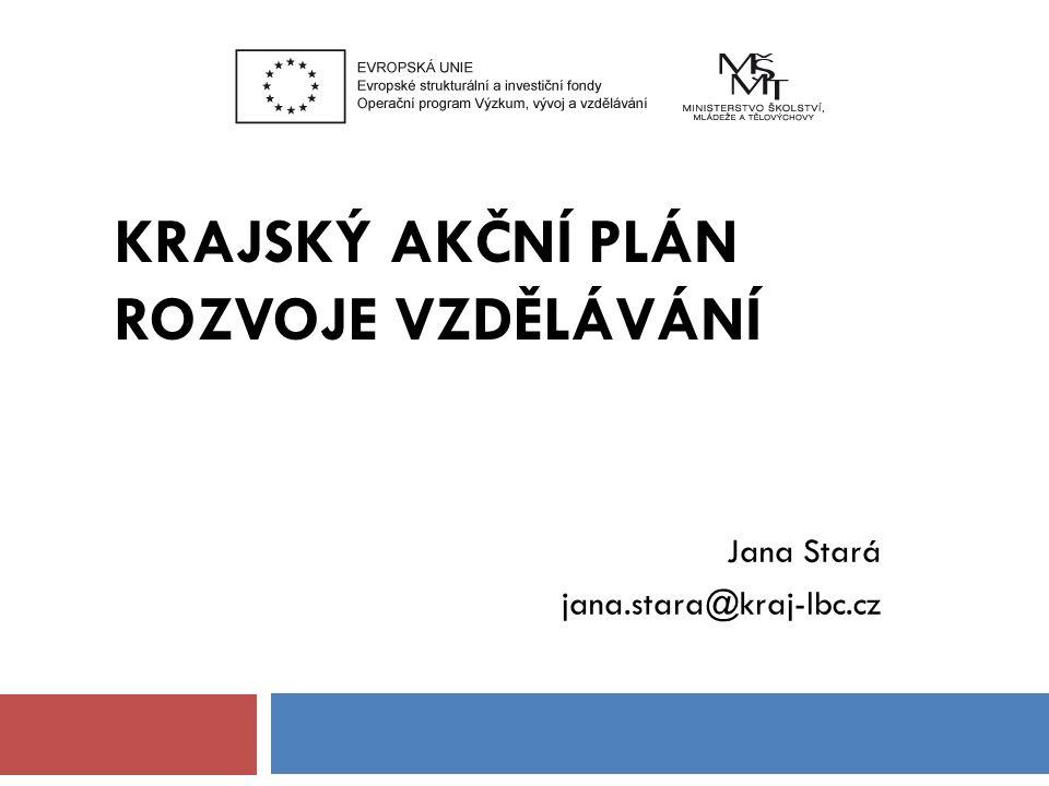 KRAJSKÝ AKČNÍ PLÁN ROZVOJE VZDĚLÁVÁNÍ Jana Stará jana.stara@kraj-lbc.cz