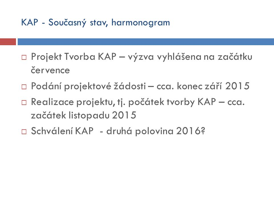 KAP - Současný stav, harmonogram  Projekt Tvorba KAP – výzva vyhlášena na začátku července  Podání projektové žádosti – cca.