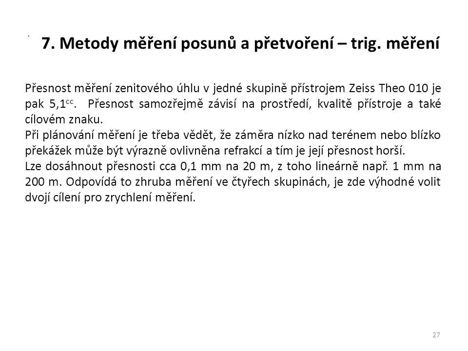 7. Metody měření posunů a přetvoření – trig. měření 27, Přesnost měření zenitového úhlu v jedné skupině přístrojem Zeiss Theo 010 je pak 5,1 cc. Přesn