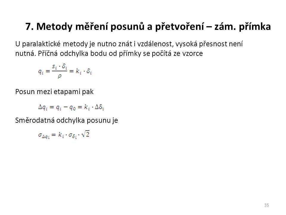7. Metody měření posunů a přetvoření – zám. přímka 35 U paralaktické metody je nutno znát i vzdálenost, vysoká přesnost není nutná. Příčná odchylka bo