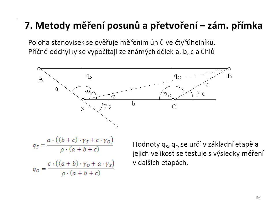 7. Metody měření posunů a přetvoření – zám. přímka 36 Poloha stanovisek se ověřuje měřením úhlů ve čtyřúhelníku. Příčné odchylky se vypočítají ze znám