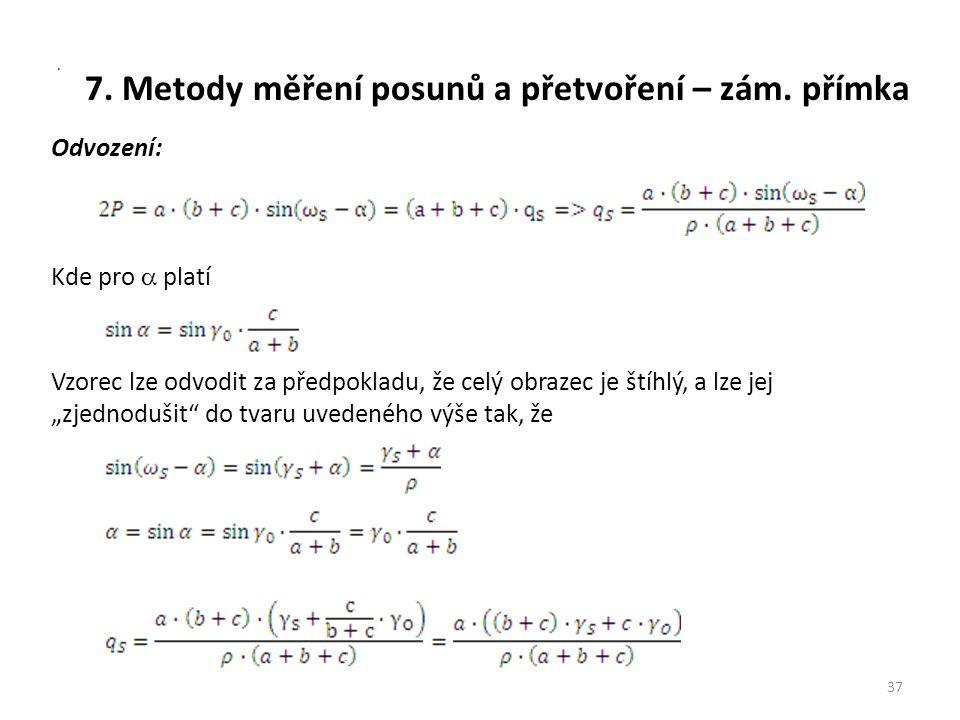 7. Metody měření posunů a přetvoření – zám. přímka 37. Odvození: Kde pro  platí Vzorec lze odvodit za předpokladu, že celý obrazec je štíhlý, a lze j