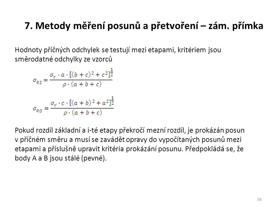7. Metody měření posunů a přetvoření – zám. přímka 38 Hodnoty příčných odchylek se testují mezi etapami, kritériem jsou směrodatné odchylky ze vzorců