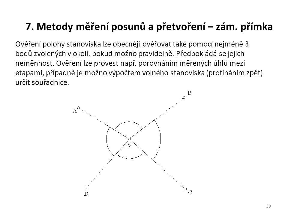 7. Metody měření posunů a přetvoření – zám. přímka 39 Ověření polohy stanoviska lze obecněji ověřovat také pomocí nejméně 3 bodů zvolených v okolí, po