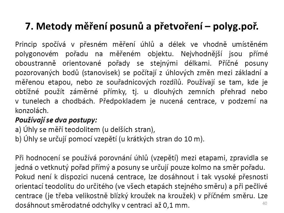 7. Metody měření posunů a přetvoření – polyg.poř. 40 Princip spočívá v přesném měření úhlů a délek ve vhodně umístěném polygonovém pořadu na měřeném o