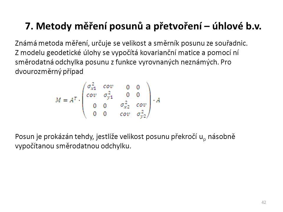 7. Metody měření posunů a přetvoření – úhlové b.v. 42 Známá metoda měření, určuje se velikost a směrník posunu ze souřadnic. Z modelu geodetické úlohy