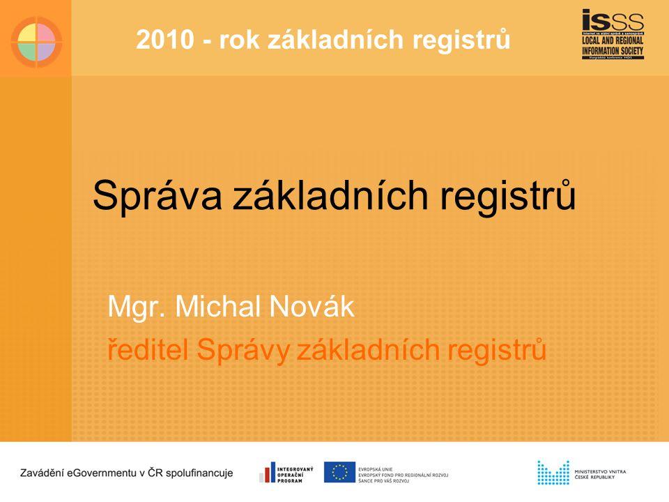 Správa základních registrů Mgr. Michal Novák ředitel Správy základních registrů