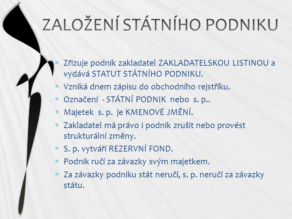  Zřizuje podnik zakladatel ZAKLADATELSKOU LISTINOU a vydává STATUT STÁTNÍHO PODNIKU.