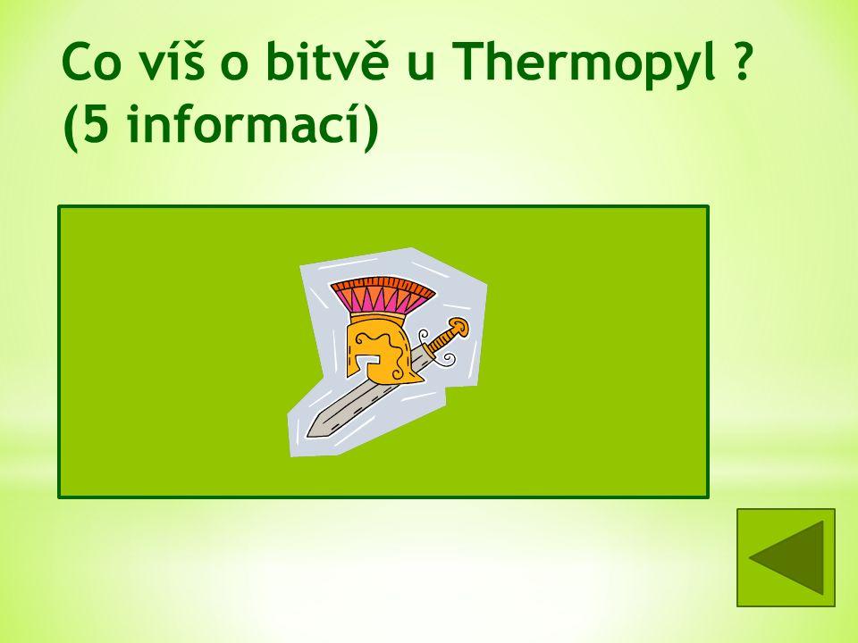 Co víš o bitvě u Thermopyl . (5 informací) -480 př.n.l.