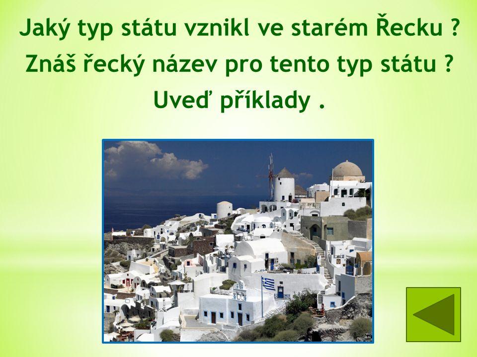 Jaký typ státu vznikl ve starém Řecku . Znáš řecký název pro tento typ státu .