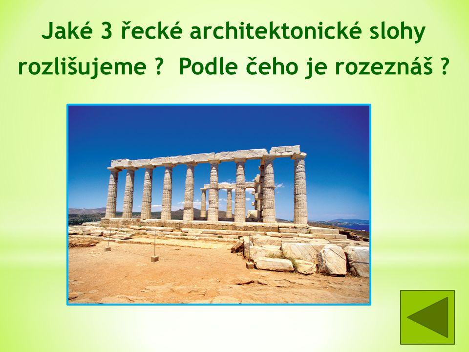 Jaké 3 řecké architektonické slohy rozlišujeme . Podle čeho je rozeznáš .