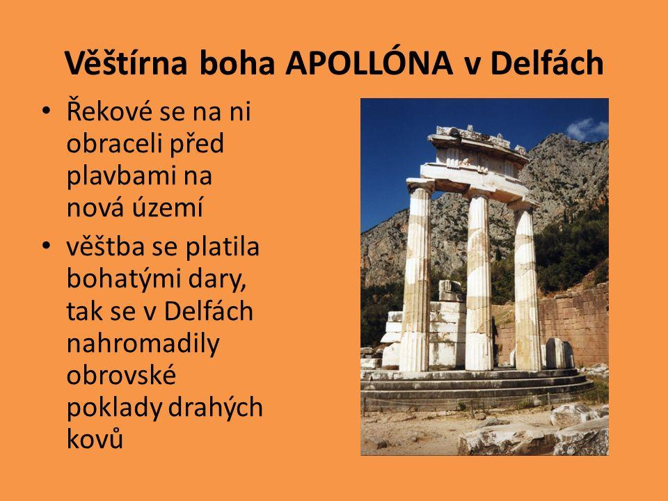 Věštírna boha APOLLÓNA v Delfách Řekové se na ni obraceli před plavbami na nová území věštba se platila bohatými dary, tak se v Delfách nahromadily obrovské poklady drahých kovů