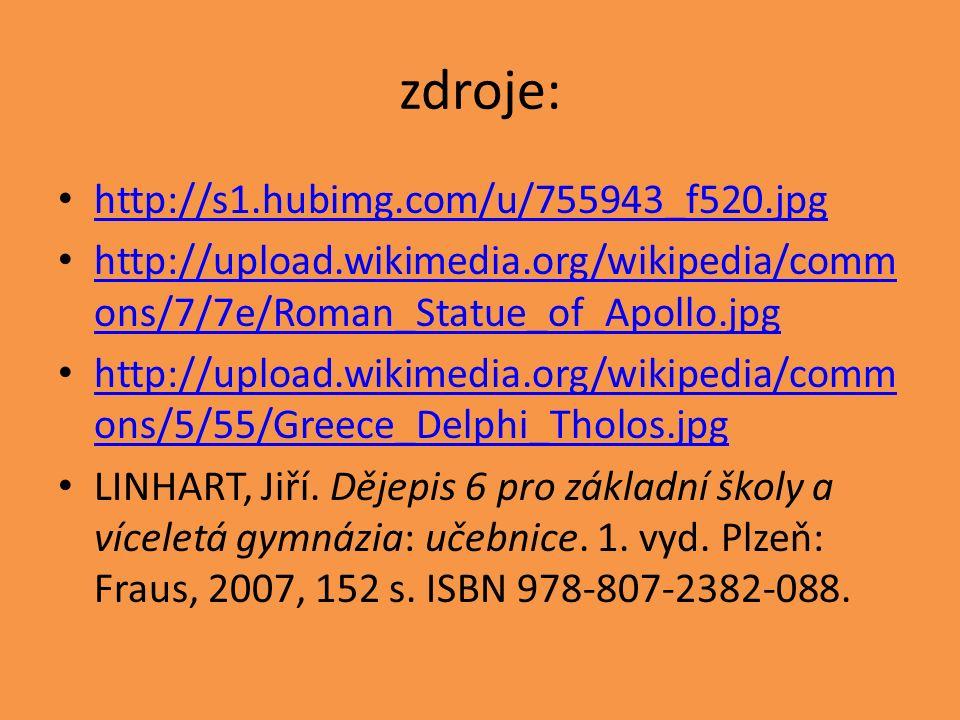 zdroje: http://s1.hubimg.com/u/755943_f520.jpg http://upload.wikimedia.org/wikipedia/comm ons/7/7e/Roman_Statue_of_Apollo.jpg http://upload.wikimedia.org/wikipedia/comm ons/7/7e/Roman_Statue_of_Apollo.jpg http://upload.wikimedia.org/wikipedia/comm ons/5/55/Greece_Delphi_Tholos.jpg http://upload.wikimedia.org/wikipedia/comm ons/5/55/Greece_Delphi_Tholos.jpg LINHART, Jiří.