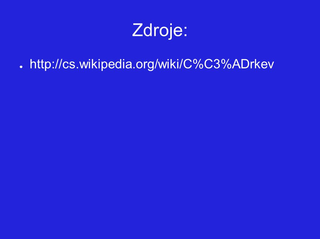 Zdroje: ● http://cs.wikipedia.org/wiki/C%C3%ADrkev