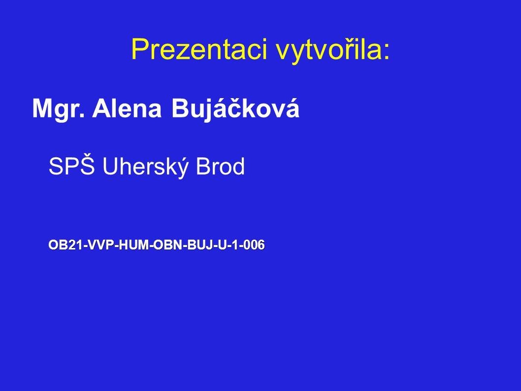 Prezentaci vytvořila: OB21-VVP-HUM-OBN-BUJ-U-1-006 Mgr. Alena Bujáčková SPŠ Uherský Brod OB21-VVP-HUM-OBN-BUJ-U-1-006