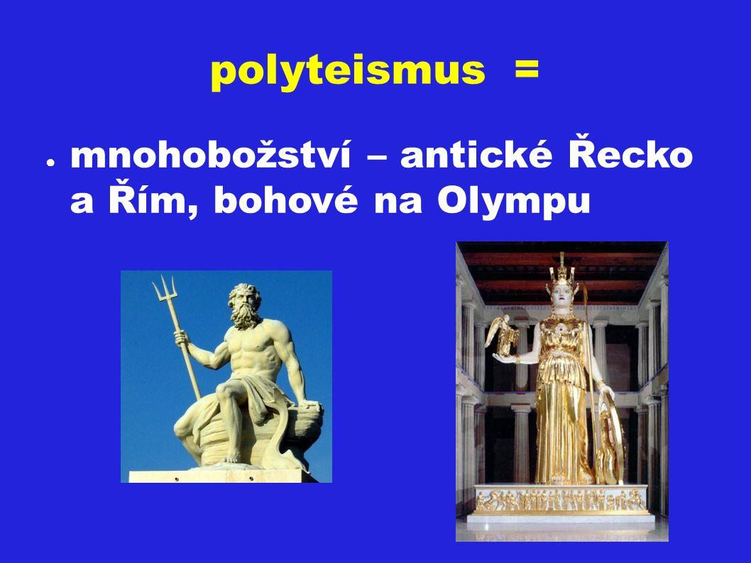 polyteismus = ● mnohobožství – antické Řecko a Řím, bohové na Olympu