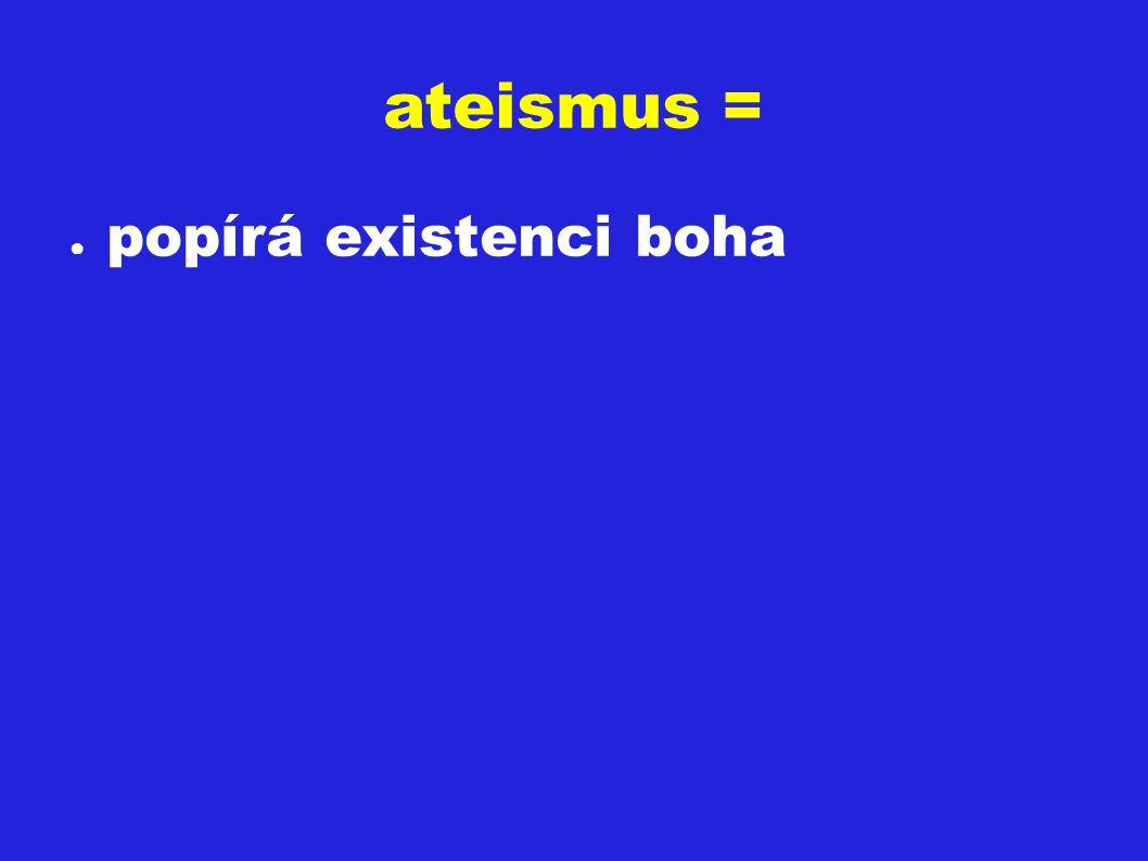 ateismus = ● popírá existenci boha