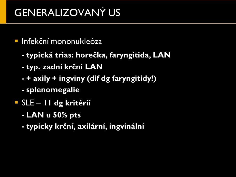 GENERALIZOVANÝ US  Infekční mononukleóza - typická trias: horečka, faryngitida, LAN - typ.