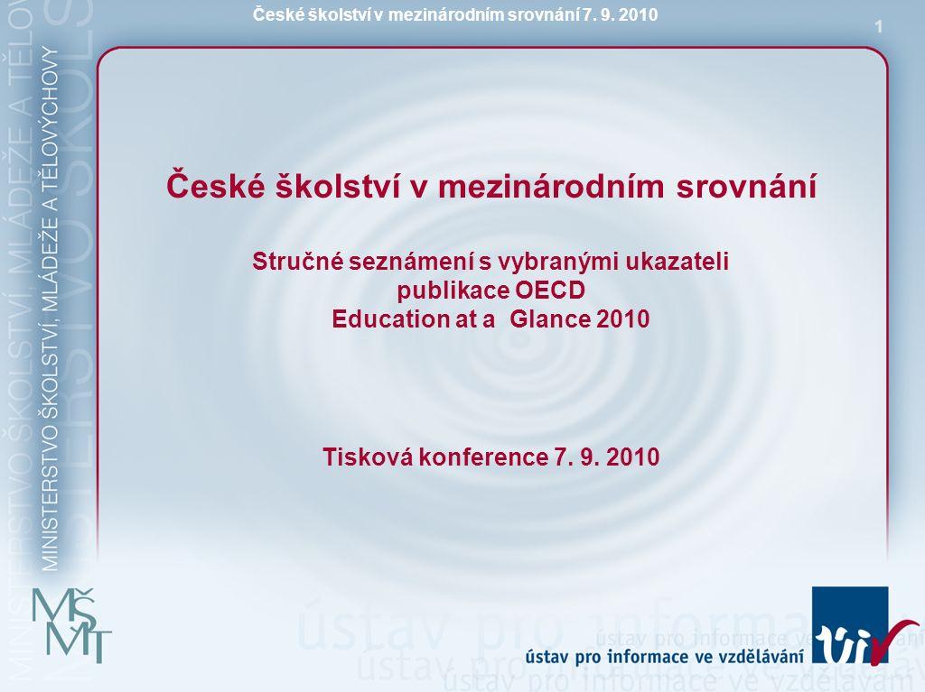 České školství v mezinárodním srovnání 7. 9. 2010 1 České školství v mezinárodním srovnání Stručné seznámení s vybranými ukazateli publikace OECD Educ