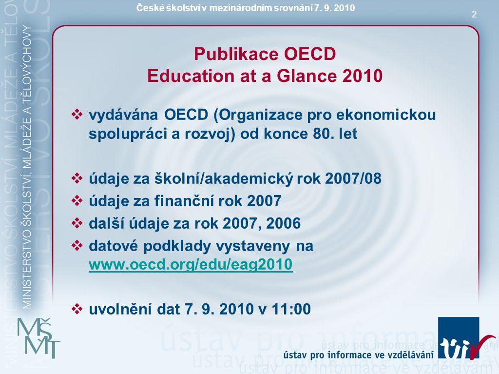 České školství v mezinárodním srovnání 7. 9. 2010 2 Publikace OECD Education at a Glance 2010  vydávána OECD (Organizace pro ekonomickou spolupráci a