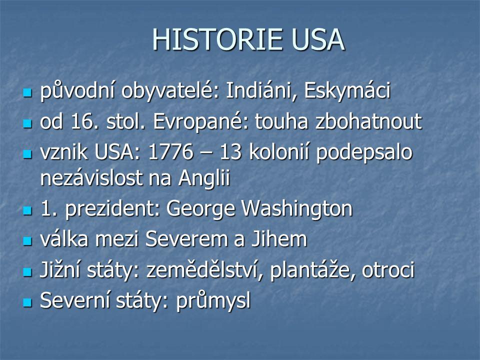 HISTORIE USA původní obyvatelé: Indiáni, Eskymáci původní obyvatelé: Indiáni, Eskymáci od 16.