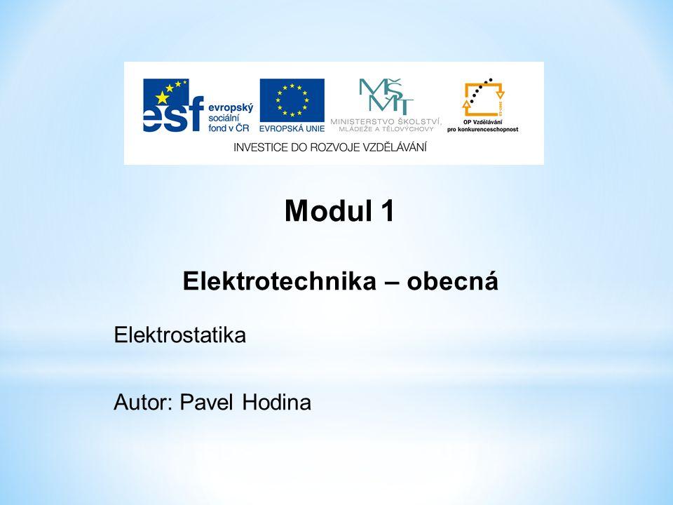 Modul 1 Elektrotechnika – obecná Elektrostatika Autor: Pavel Hodina