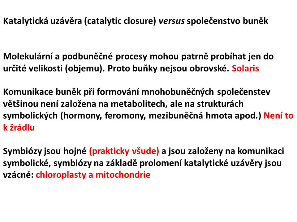 Katalytická uzávěra (catalytic closure) versus společenstvo buněk Molekulární a podbuněčné procesy mohou patrně probíhat jen do určité velikosti (obje