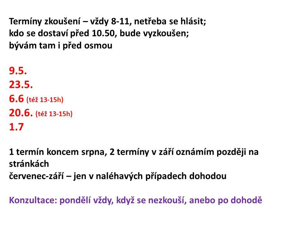 Termíny zkoušení – vždy 8-11, netřeba se hlásit; kdo se dostaví před 10.50, bude vyzkoušen; bývám tam i před osmou 9.5. 23.5. 6.6 (též 13-15h) 20.6. (