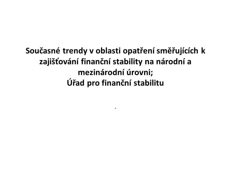 Současné trendy v oblasti opatření směřujících k zajišťování finanční stability na národní a mezinárodní úrovni; Úřad pro finanční stabilitu.