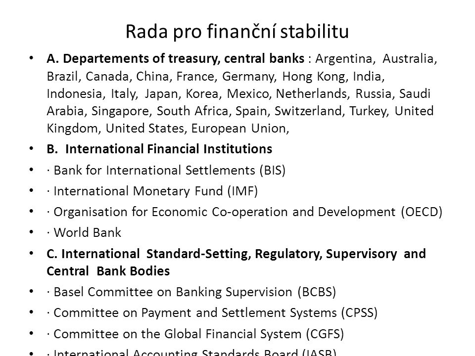 Rada pro finanční stabilitu A. Departements of treasury, central banks : Argentina, Australia, Brazil, Canada, China, France, Germany, Hong Kong, Indi