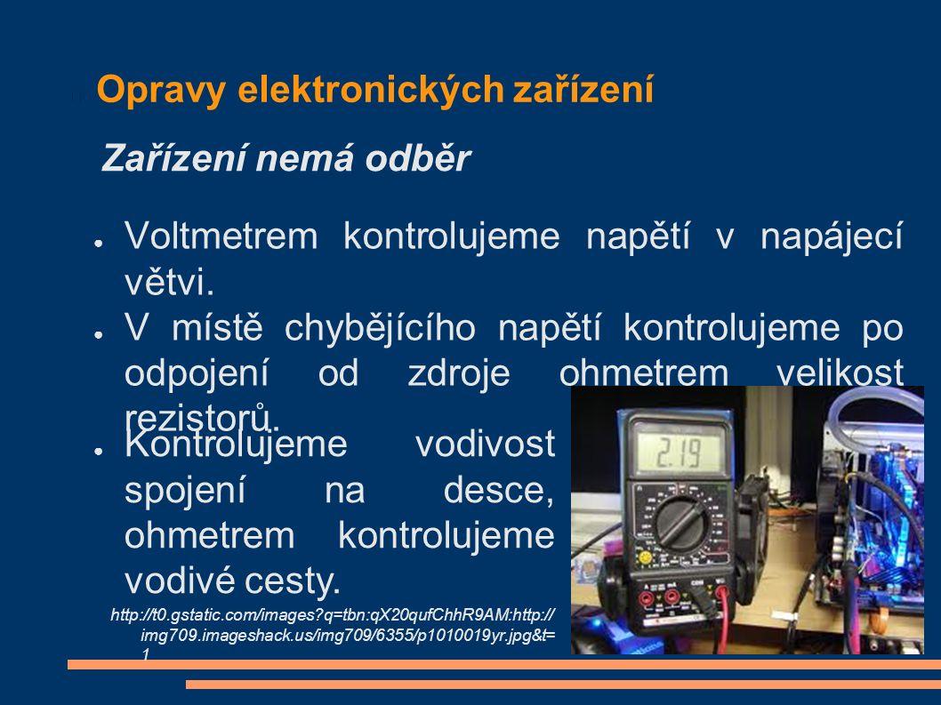 Opravy elektronických zařízení ● Voltmetrem kontrolujeme napětí v napájecí větvi.