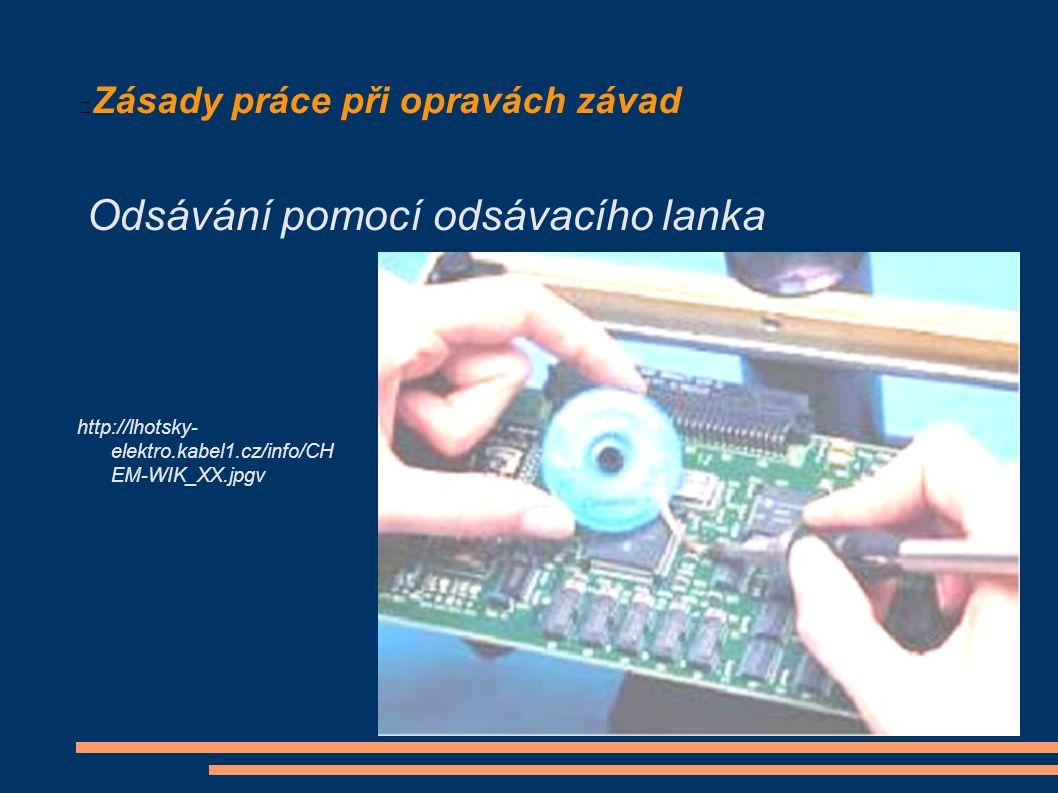 Zásady práce při opravách závad Odsávání pomocí odsávacího lanka http://lhotsky- elektro.kabel1.cz/info/CH EM-WIK_XX.jpgv