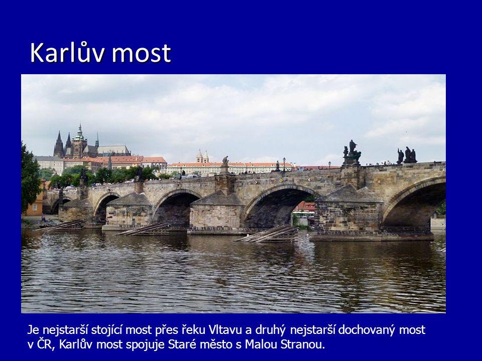 Karlův most Je nejstarší stojící most přes řeku Vltavu a druhý nejstarší dochovaný most v ČR, Karlův most spojuje Staré město s Malou Stranou.