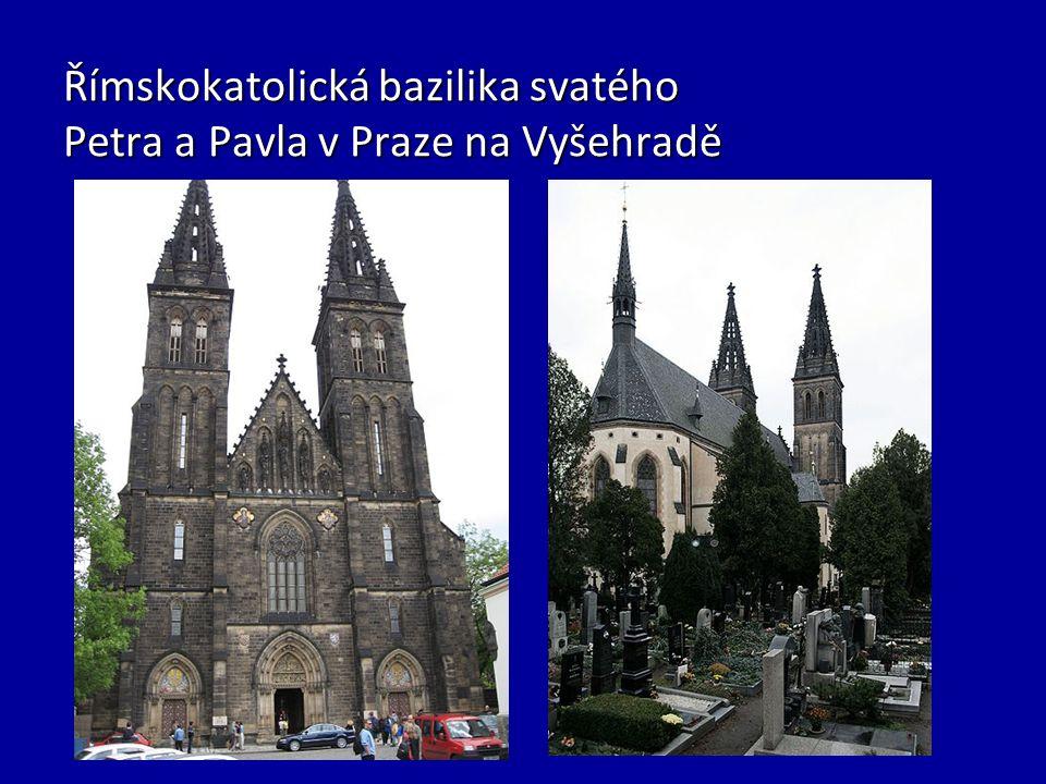 Římskokatolická bazilika svatého Petra a Pavla v Praze na Vyšehradě Římskokatolická bazilika svatého Petra a Pavla v Praze na Vyšehradě