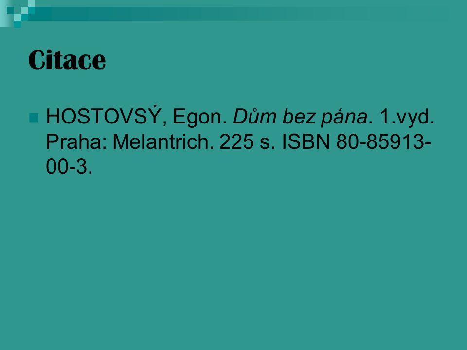 Citace HOSTOVSÝ, Egon. Dům bez pána. 1.vyd. Praha: Melantrich. 225 s. ISBN 80-85913- 00-3.